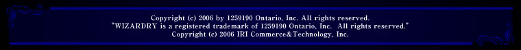"Copyright (c) 2006 by 1259190 Ontario, Inc. All rights reserved.""WIZARDRY is a registered trademark of 1259190 Ontario, Inc.All rights reserved.""Copyright (c) 2006 IRI Commerce&Technology, Inc."
